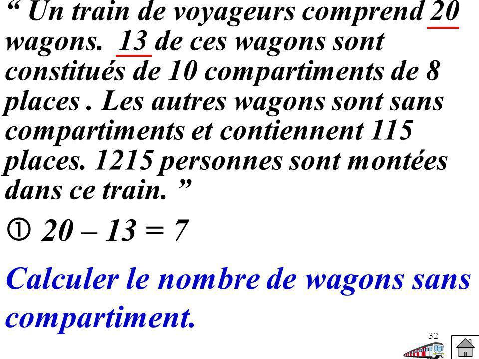 32 Un train de voyageurs comprend 20 wagons. 13 de ces wagons sont constitués de 10 compartiments de 8 places. Les autres wagons sont sans compartimen