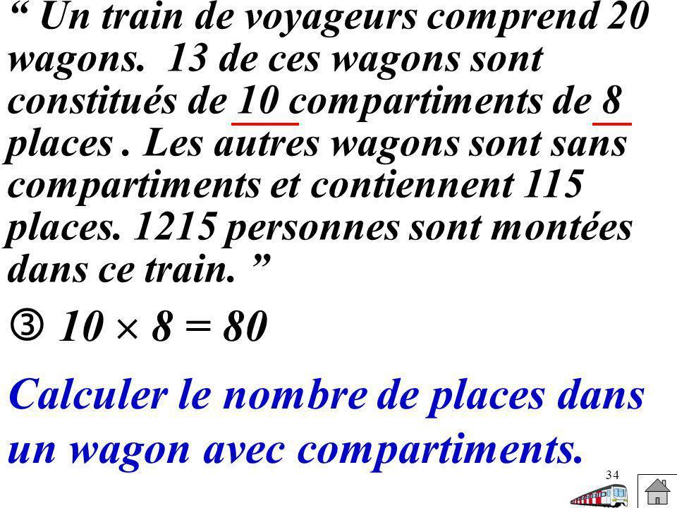 34 Un train de voyageurs comprend 20 wagons. 13 de ces wagons sont constitués de 10 compartiments de 8 places. Les autres wagons sont sans compartimen