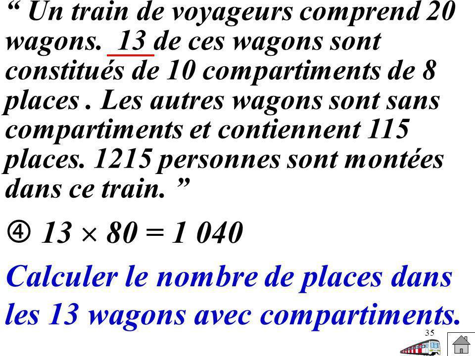 35 Un train de voyageurs comprend 20 wagons. 13 de ces wagons sont constitués de 10 compartiments de 8 places. Les autres wagons sont sans compartimen