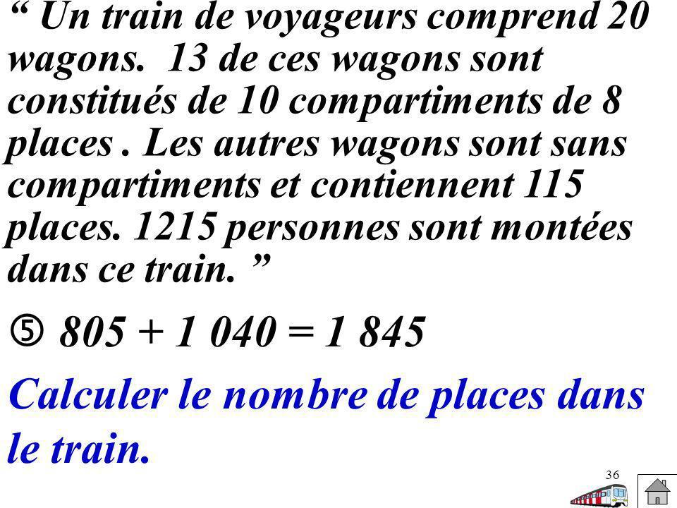 36 Un train de voyageurs comprend 20 wagons. 13 de ces wagons sont constitués de 10 compartiments de 8 places. Les autres wagons sont sans compartimen