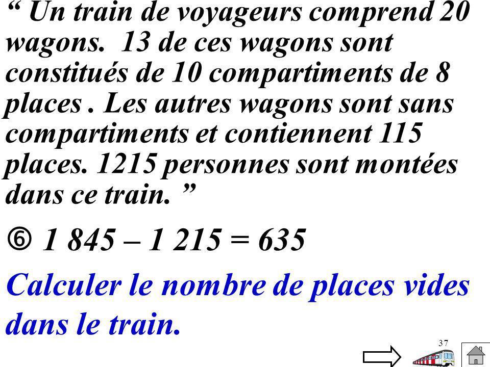 37 Un train de voyageurs comprend 20 wagons. 13 de ces wagons sont constitués de 10 compartiments de 8 places. Les autres wagons sont sans compartimen