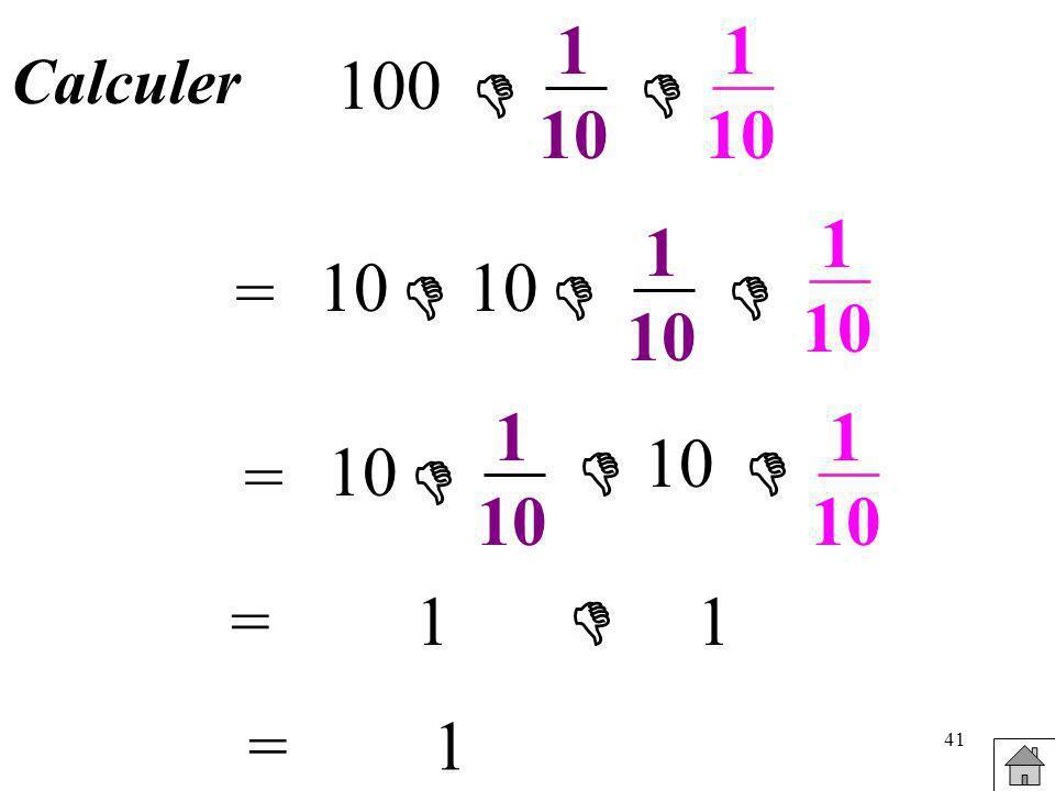 41 Calculer 100 1 10 1 10 = 10 10 1 10 1 10 =1 1 = 10 10 1 10 1 10 =1