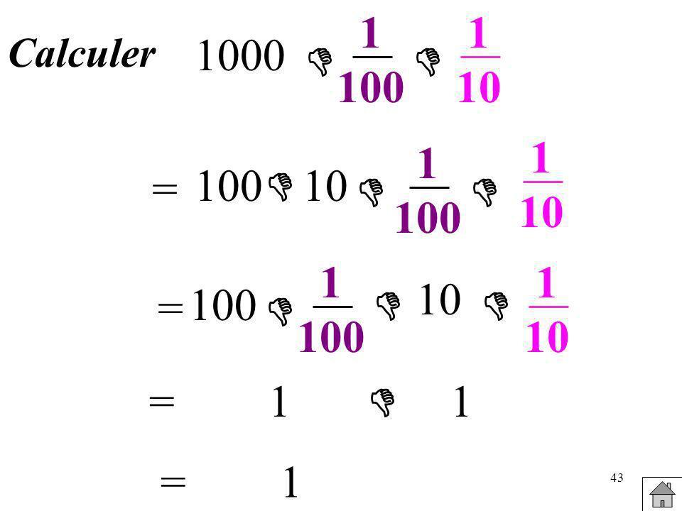 43 Calculer 1000 1 100 1 10 = 100 10 1 100 1 10 =1 1 = 100 10 1 100 1 10 =1