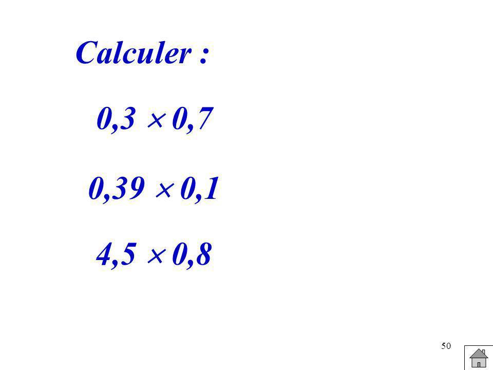 50 Calculer : 0,3 0,7 0,39 0,1 4,5 0,8