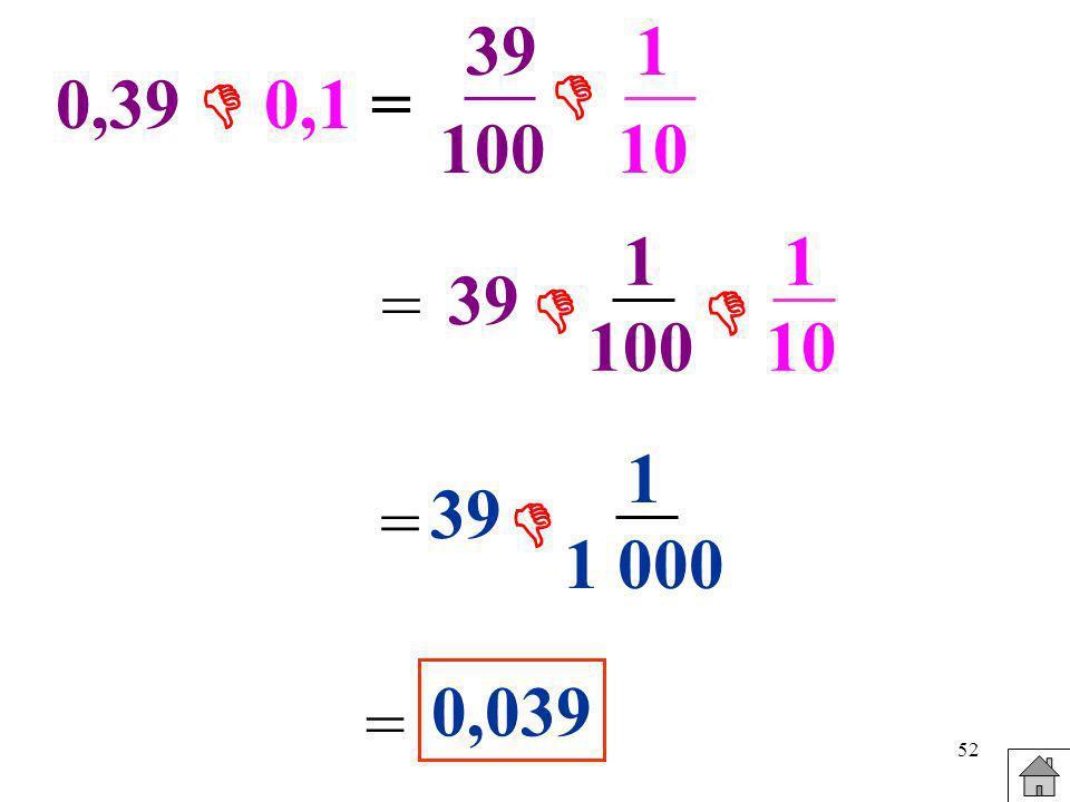 52 0,39 0,1 = 39 100 1 10 = 39 1 100 1 10 = 39 1 1 000 = 0,039