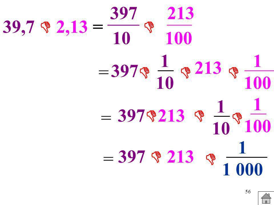 56 39,7 2,13 = 397 10 213 100 = 397 1 10 213 1 100 = 397 213 1 10 1 100 = 397 213 1 1 000