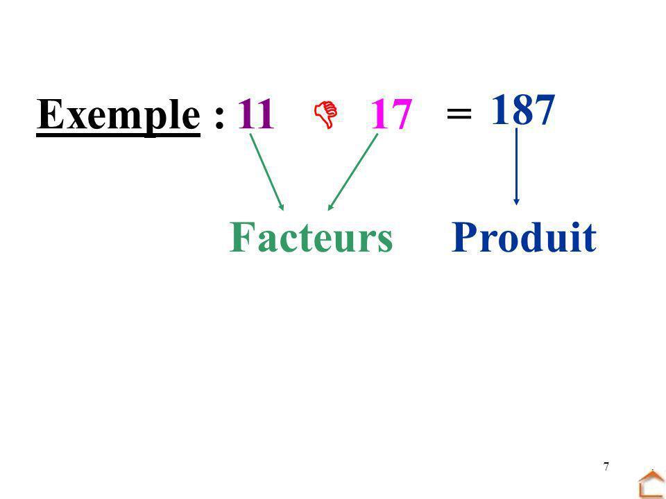 7 Exemple :11 17 = 187 FacteursProduit