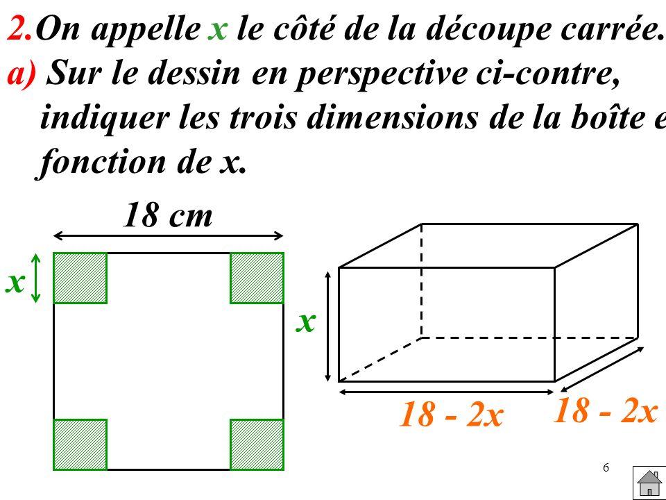 7 2.b) Exprimer le volume V de la boîte en fonction de x.