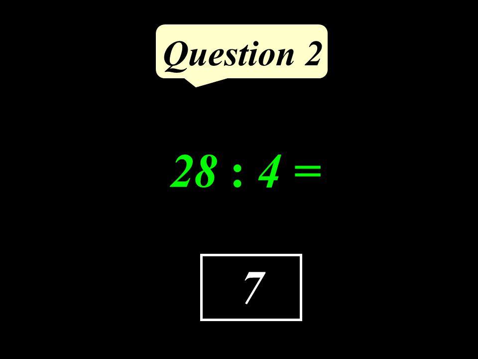 Question 2 7 28 : 4 =