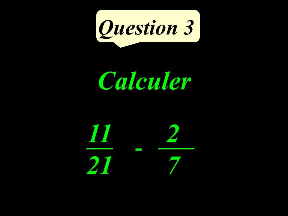Question 3 Calculer 11 21 2727 -