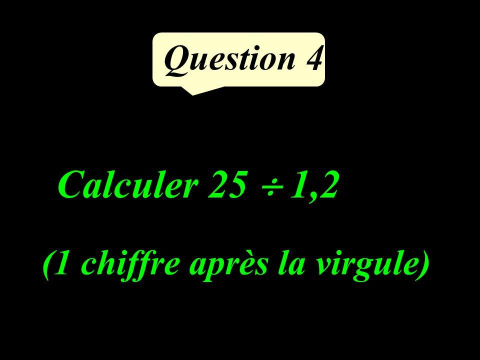 Question 4 Calculer 25 1,2 (1 chiffre après la virgule)