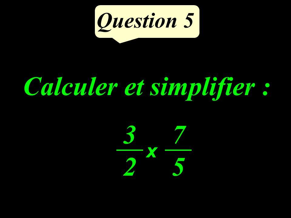 Calculer et simplifier : Question 5 3232 7575 x