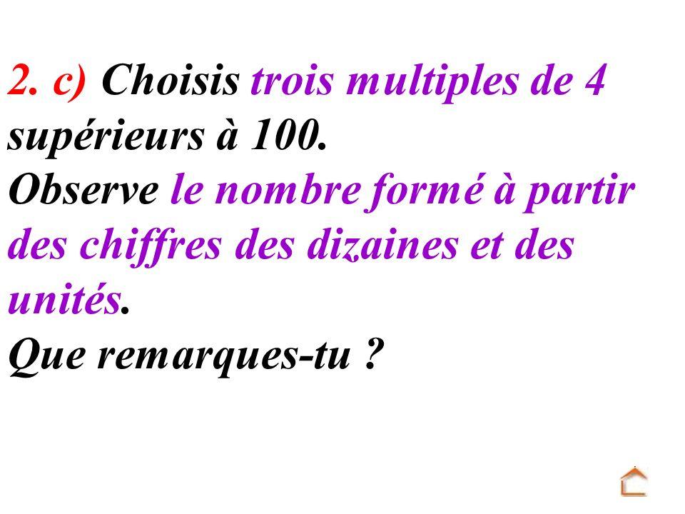 2. c) Choisis trois multiples de 4 supérieurs à 100. Observe le nombre formé à partir des chiffres des dizaines et des unités. Que remarques-tu ?