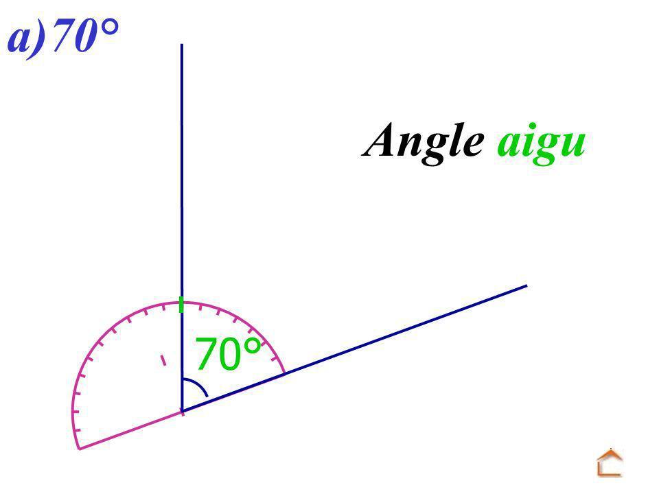 a)70° 70° Angle aigu