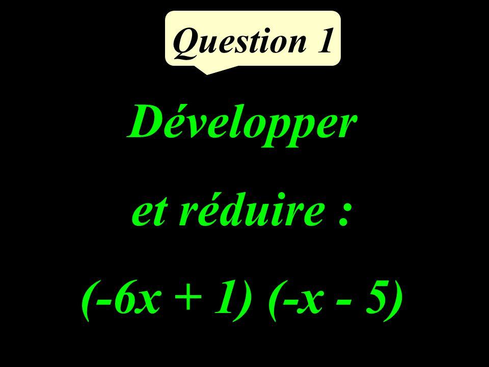 Question 1 Développer et réduire : (-6x + 1) (-x - 5)