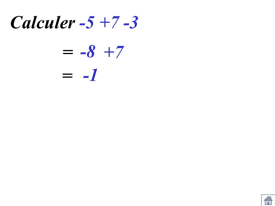 Calculer -5 +7 -3 -8 +7= =