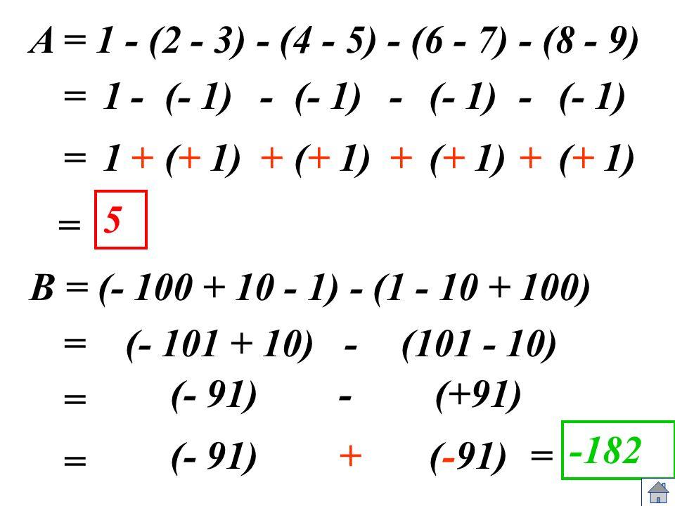 A = 1 - (2 - 3) - (4 - 5) - (6 - 7) - (8 - 9) = = 5 B = (- 100 + 10 - 1) - (1 - 10 + 100) = = -182 = (- 1)- - - -1 = (+ 1)+ + + +1 (101 - 10)- (+91)-(