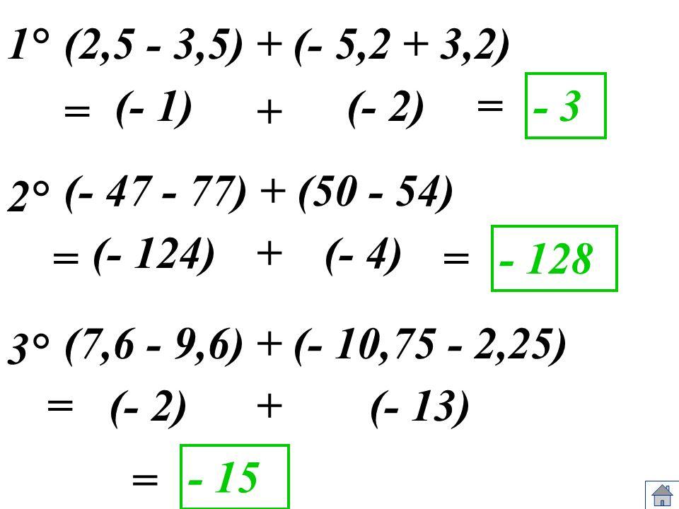 (2,5 - 3,5) + (- 5,2 + 3,2) (- 1)=- 3 (- 47 - 77) + (50 - 54) (- 124)(- 4) =- 128 (7,6 - 9,6) + (- 10,75 - 2,25) (- 2) (- 13) = - 15 = (- 2) + + = 1°
