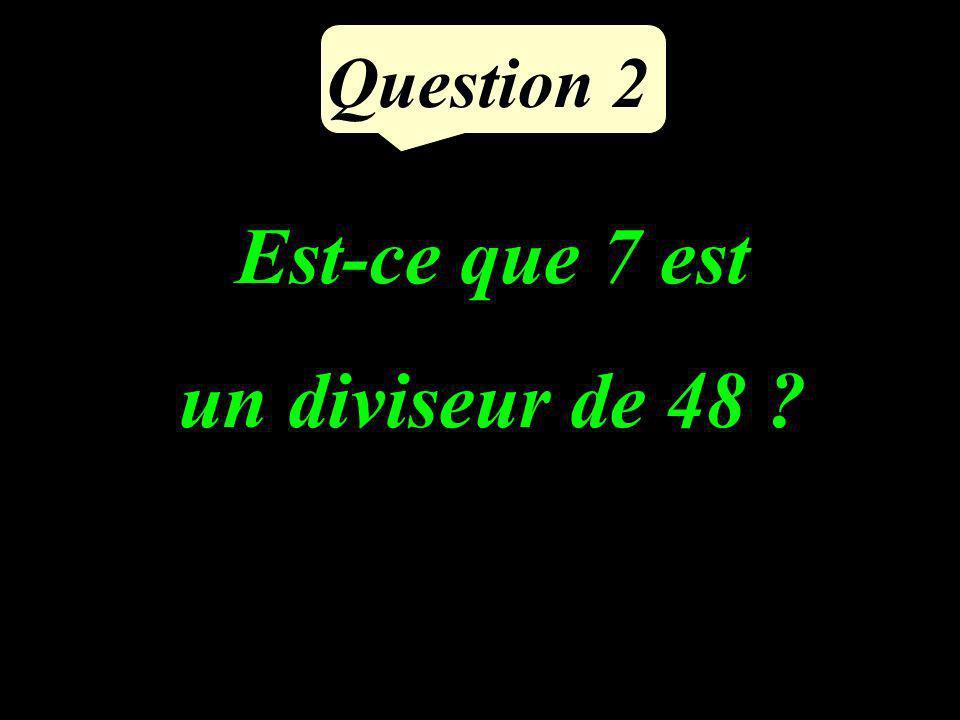 Question 2 Est-ce que 7 est un diviseur de 48 ?