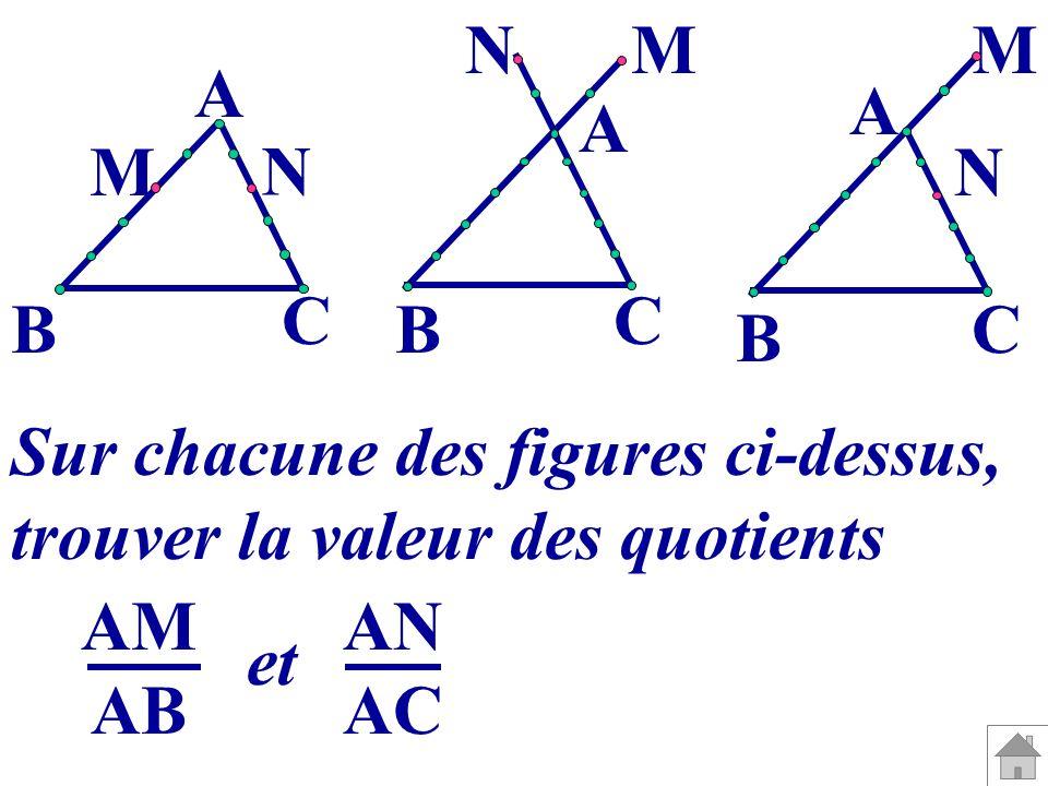 Sur chacune des figures ci-dessus, trouver la valeur des quotients A B C M N A B C MN A B C M N AM AB AN AC et
