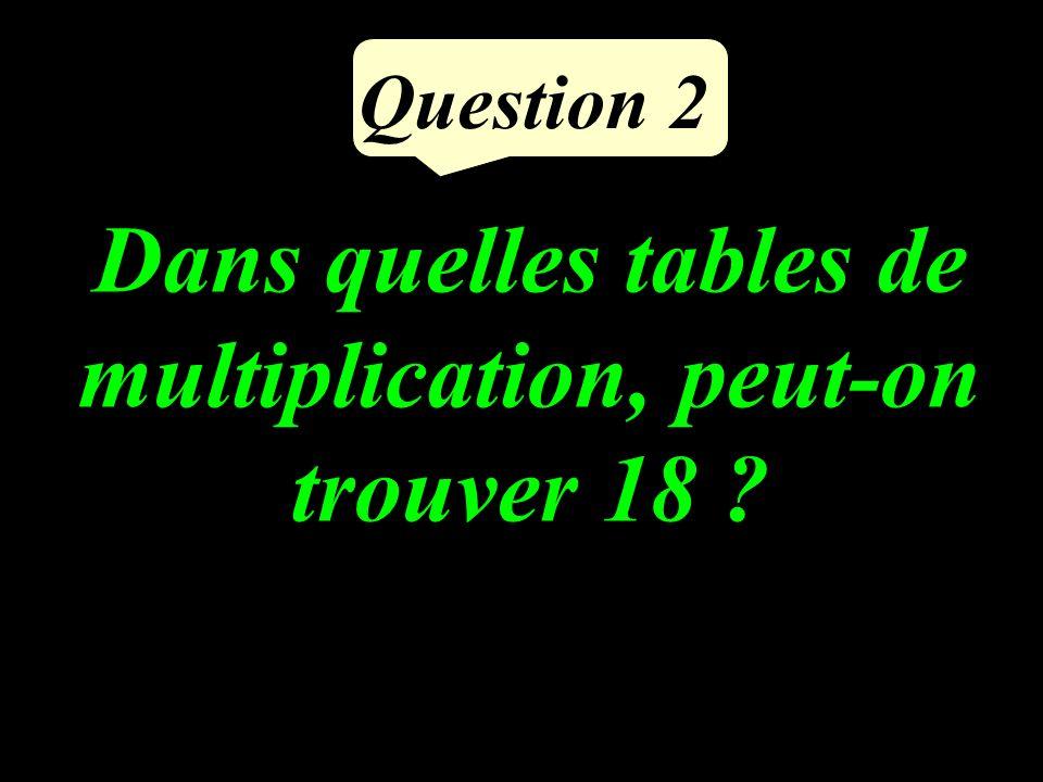 Question 2 Dans quelles tables de multiplication, peut-on trouver 18 ?