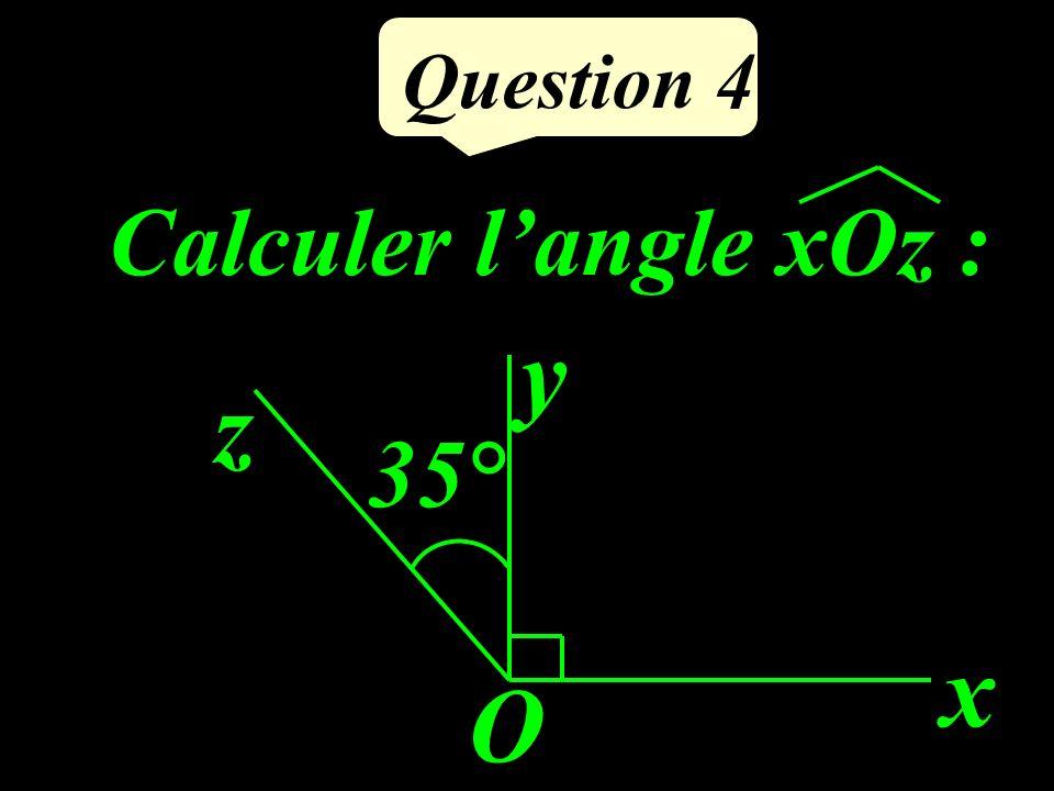 Question 4 Calculer langle xOz : x O y z 35°