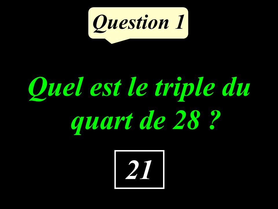 Question 1 21 Quel est le triple du quart de 28 ?