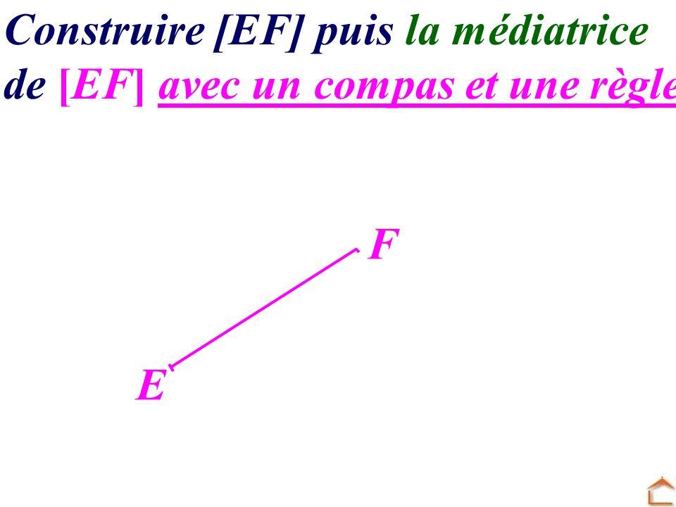 Construire [EF] puis la médiatrice de [EF] avec un compas et une règle E F