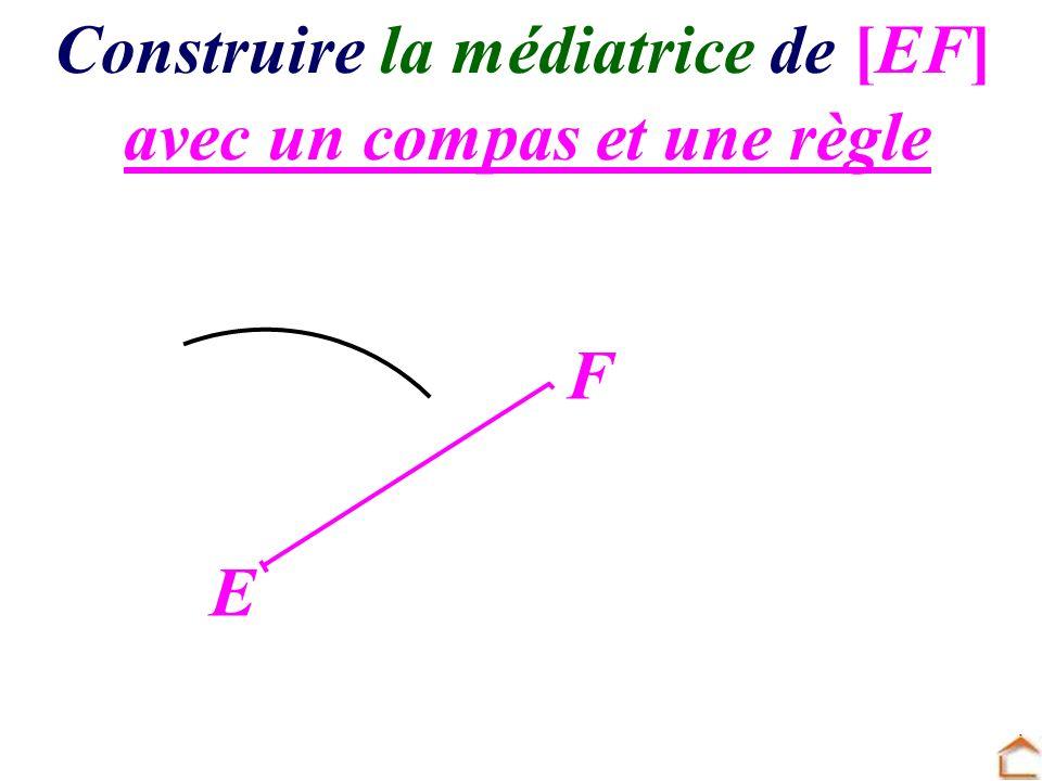 E F avec un compas et une règle Construire la médiatrice de [EF]
