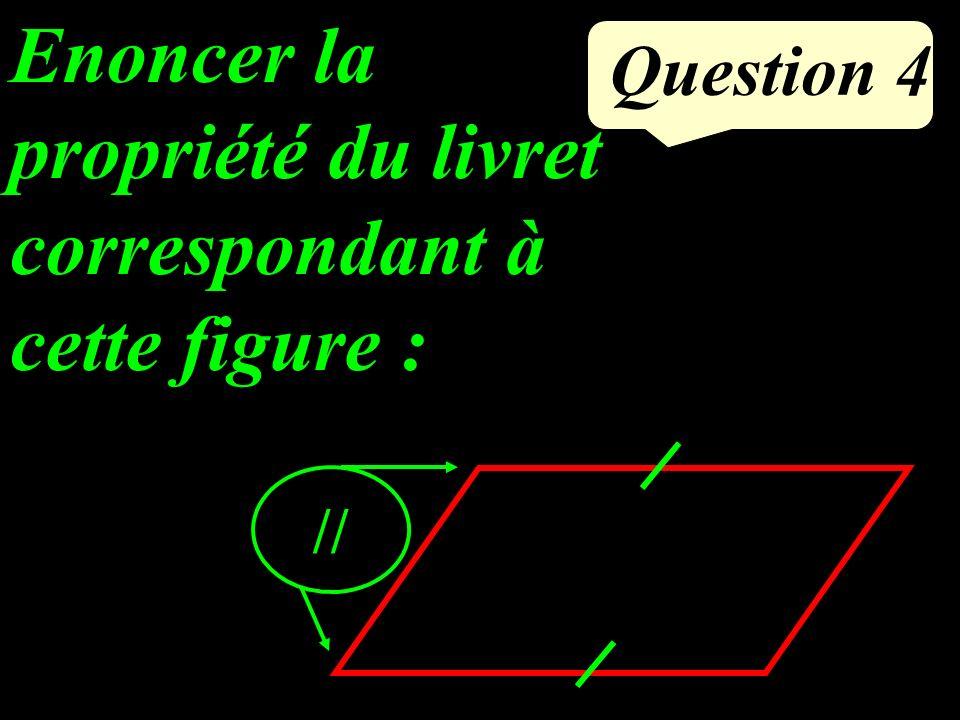 Question 4 Enoncer la propriété du livret correspondant à cette figure : //