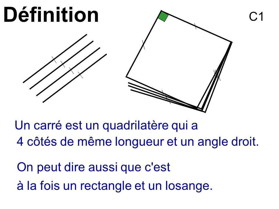Définition Un carré est un quadrilatère qui a 4 côtés de même longueur et un angle droit. On peut dire aussi que c'est à la fois un rectangle et un lo