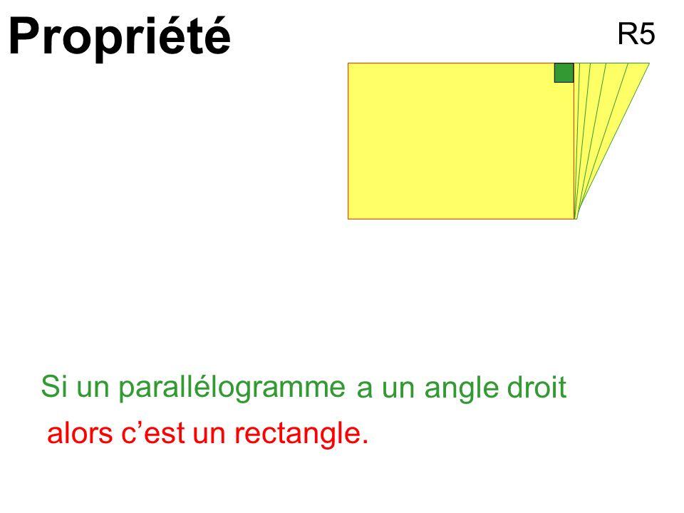 a un angle droit Propriété Si un parallélogramme alors cest un rectangle. R5