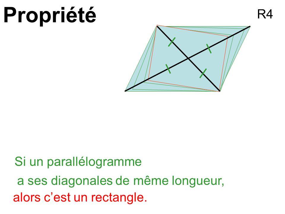 Propriété Si un parallélogramme a ses diagonales de même longueur, alors cest un rectangle. R4