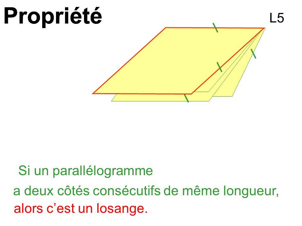 Propriété Si un parallélogramme a deux côtés consécutifs de même longueur, alors cest un losange. L5