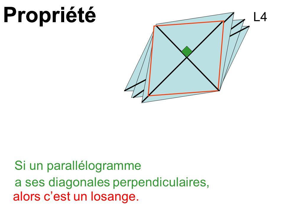 Propriété Si un parallélogramme a ses diagonales perpendiculaires, alors cest un losange. L4