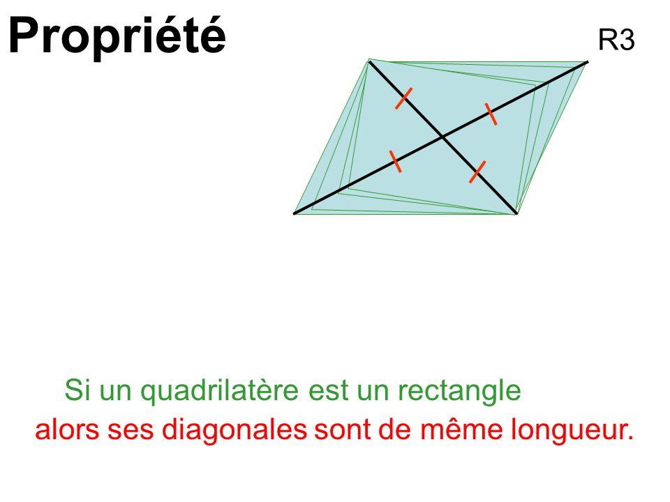 Propriété Si un quadrilatèreest un rectangle alors ses diagonales sont de même longueur. R3