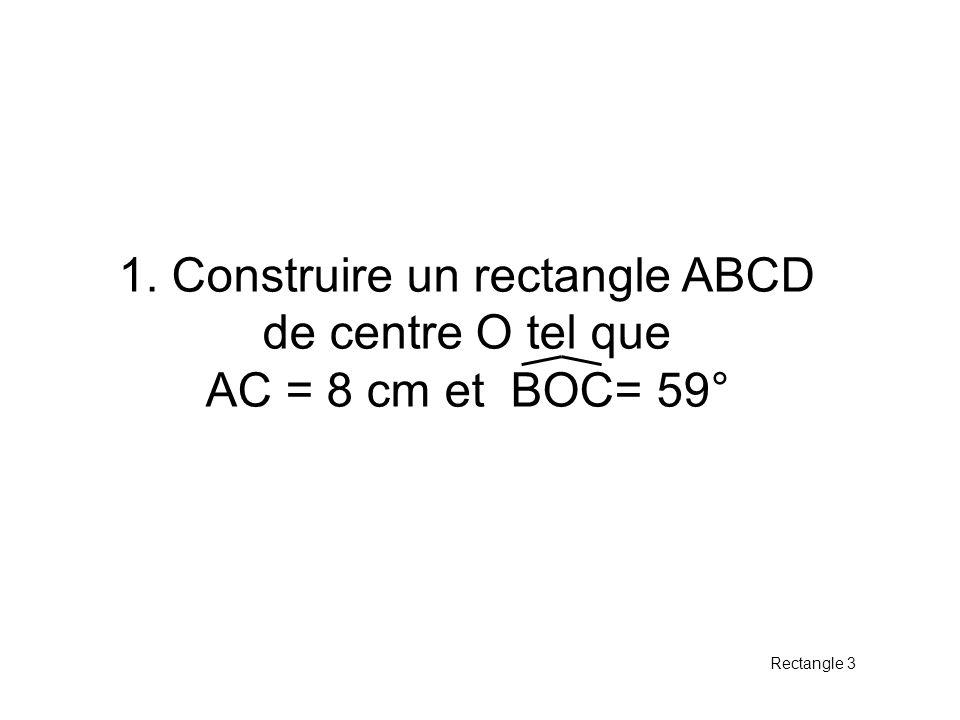 1. Construire un rectangle ABCD de centre O tel que AC = 8 cm et BOC= 59° Rectangle 3