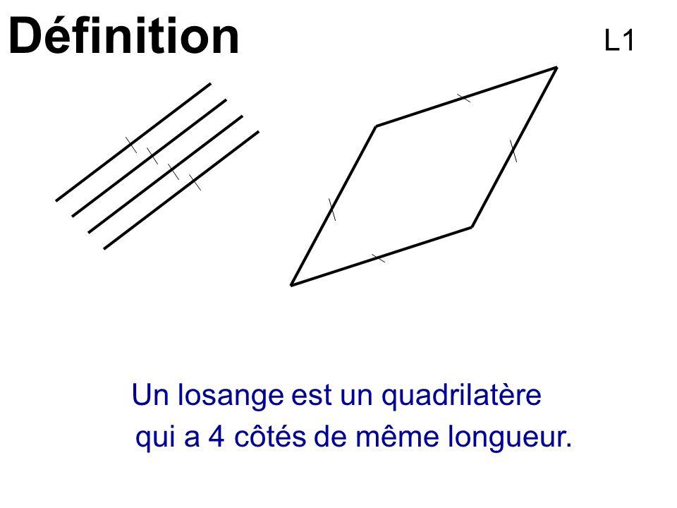 Définition Un losange est un quadrilatère qui a 4 côtés de même longueur. L1