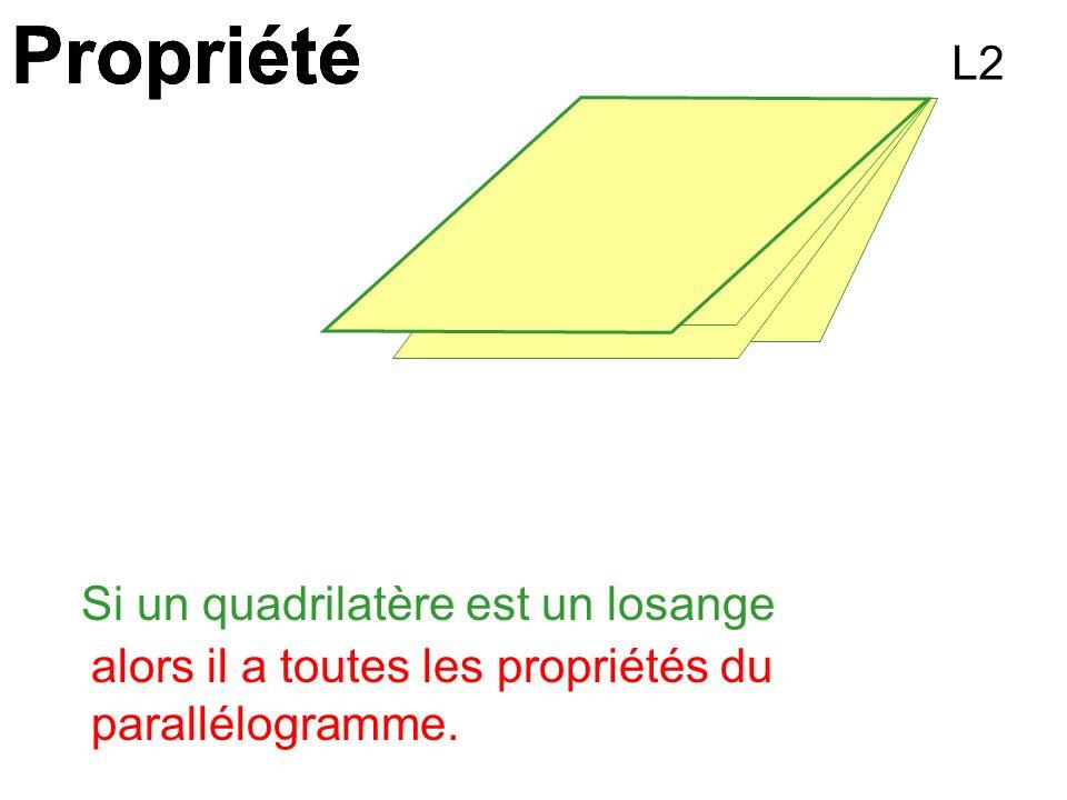 Propriété alors il a toutes les propriétés du parallélogramme. L2 Si un quadrilatère est un losange