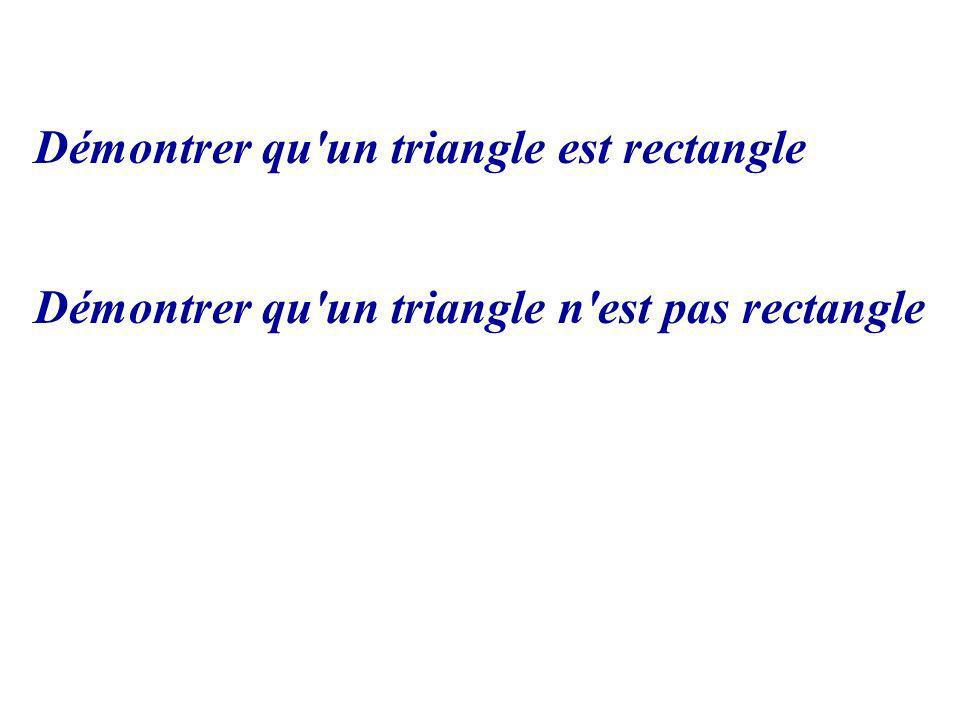 Démontrer qu'un triangle n'est pas rectangle Démontrer qu'un triangle est rectangle