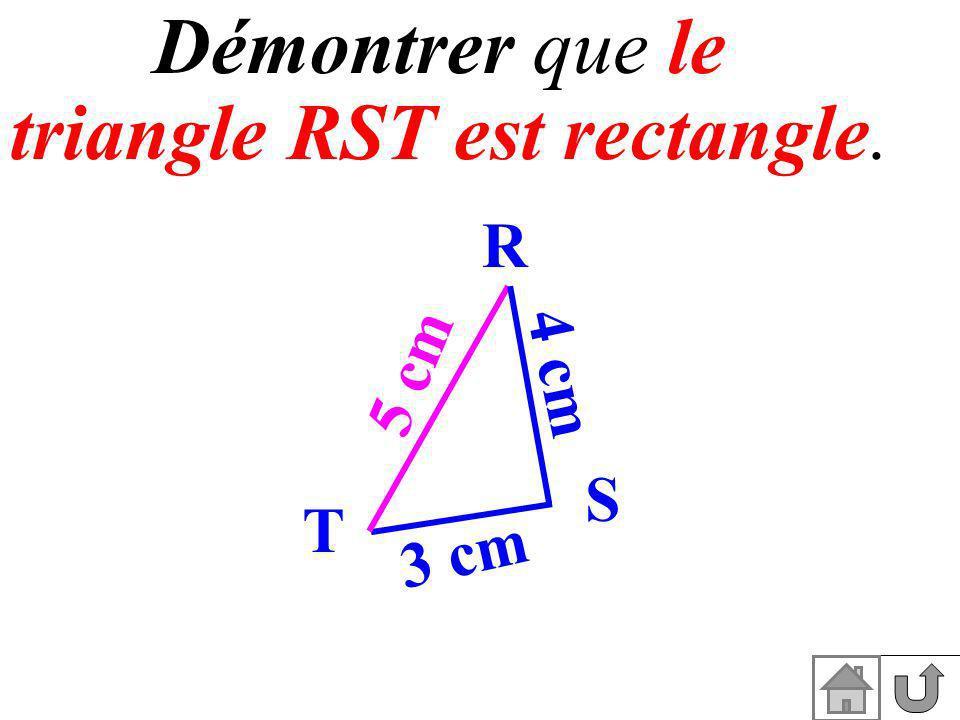 4 cm Dans le triangle RST, RT² = ST² + SR² Daprès la réciproque du théorème de Pythagore, le triangle RST est rectangle en S.