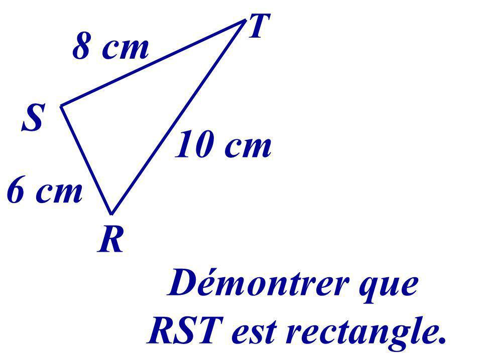 RT² = S T R 8 cm 10 cm 6 cm = 100 RT² = RS² + ST² Daprès la réciproque du théorème de Pythagore, RST est rectangle en S.