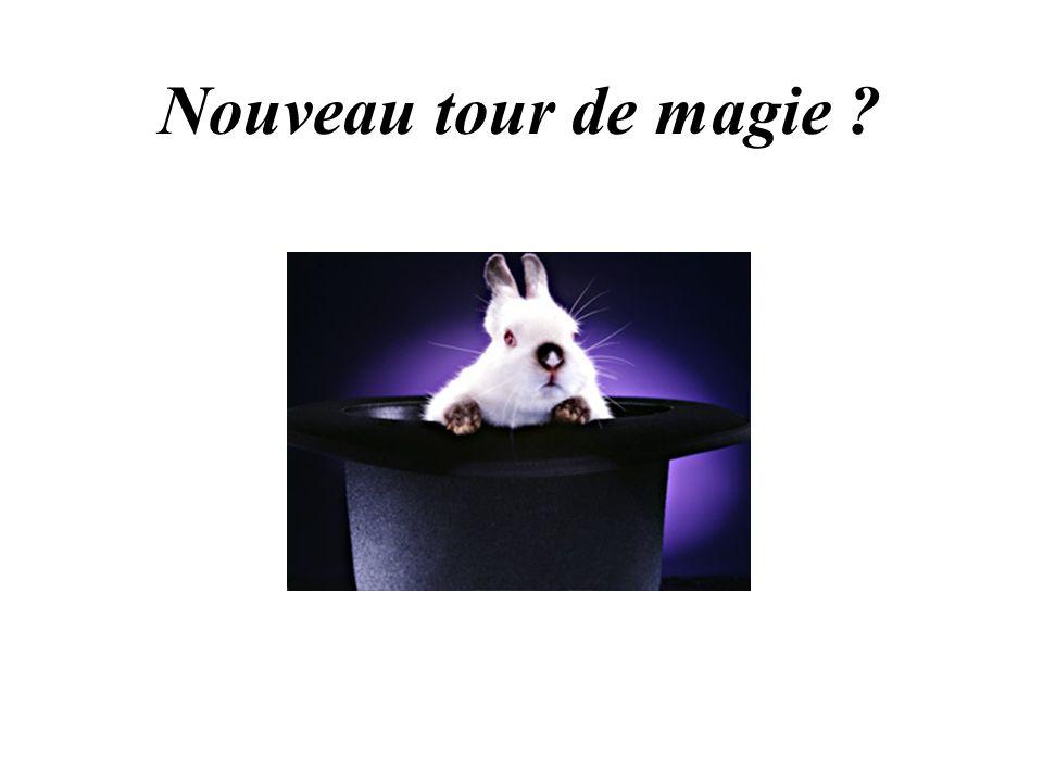 Nouveau tour de magie ?