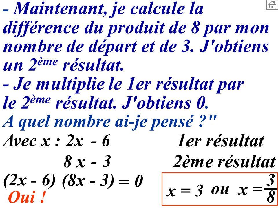 - Maintenant, je calcule la différence du produit de 8 par mon nombre de départ et de 3. J'obtiens un 2 ème résultat. - Je multiplie le 1er résultat p