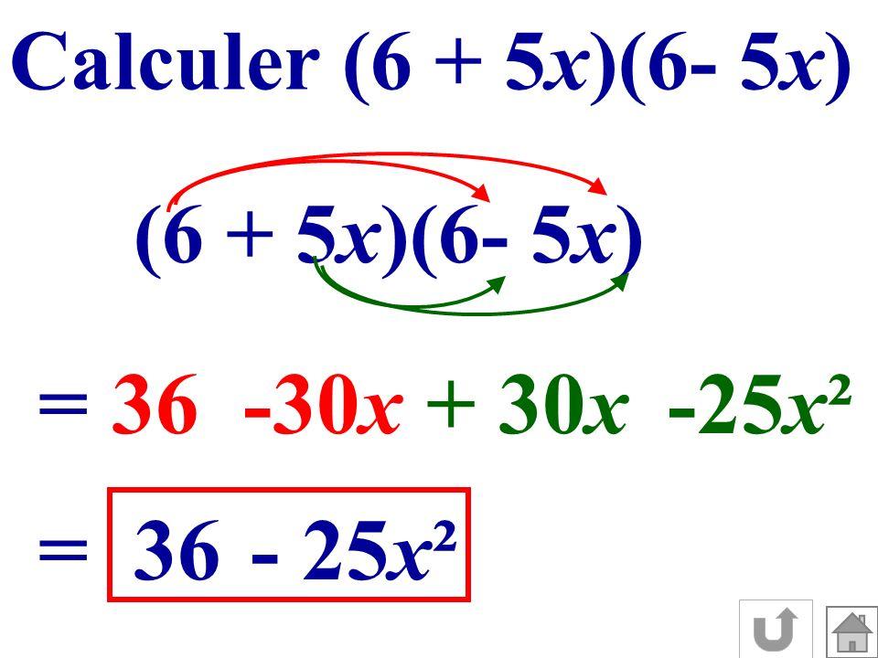 Calculer (6 + 5x)(6- 5x) (6 + 5x)(6- 5x) =36-30 x + 30 x -25 x ² =36- 25 x ²