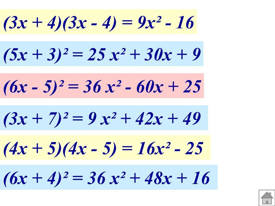 (3x + 4)(3x - 4) = 9x² - 16 (5x + 3)² = 25 x² + 30x + 9 (4x + 5)(4x - 5) = 16x² - 25 (6x - 5)² = 36 x² - 60x + 25 (3x + 7)² = 9 x² + 42x + 49 (6x + 4)