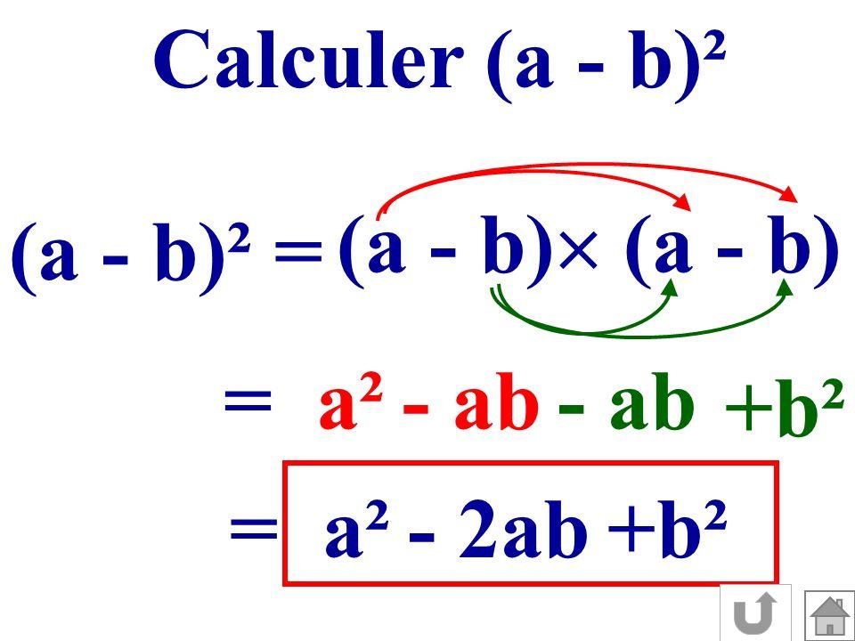 Calculer (a - b)² (a - b)² = (a - b) =a²- ab +b² =a²- 2ab+b²