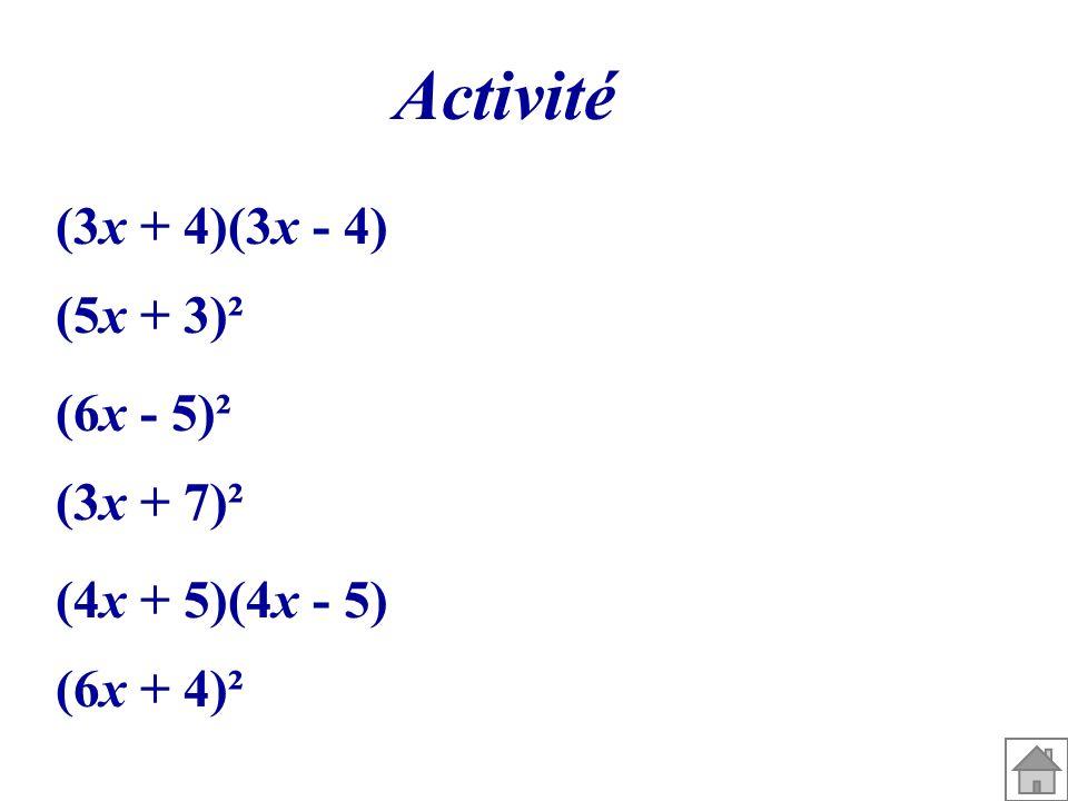 Activité (3x + 4)(3x - 4) (5x + 3)² (4x + 5)(4x - 5) (6x - 5)² (3x + 7)² (6x + 4)²