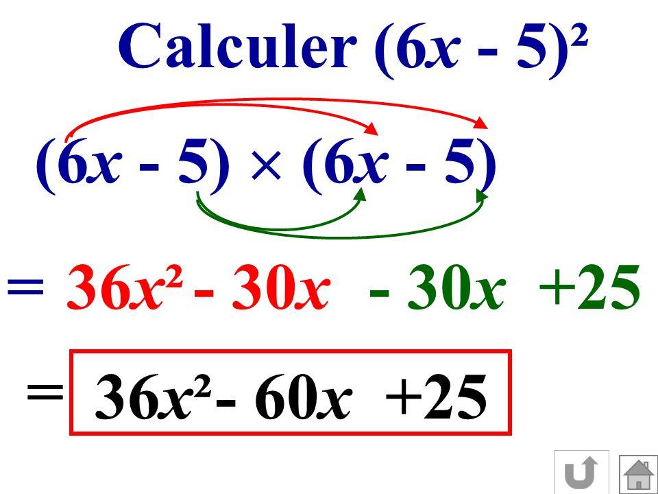 Calculer (6x - 5)² (6x - 5) =36x²- 30x +25 = 36x²- 60x+25