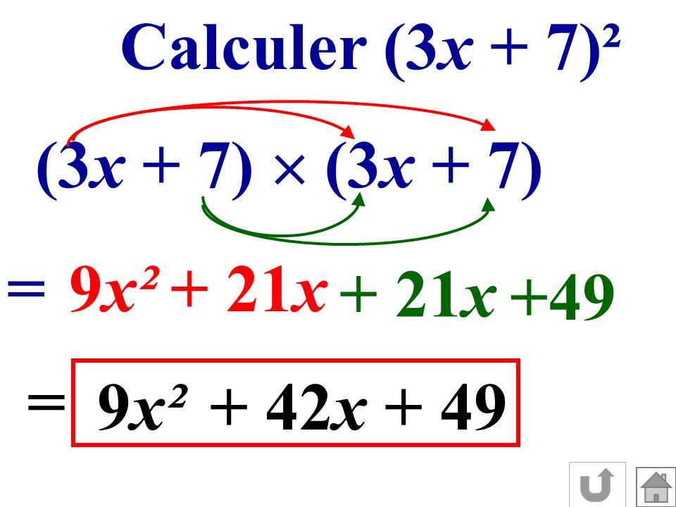 Calculer (3x + 7)² (3x + 7) =9x²+ 21x +49 = 9x²+ 42x+ 49